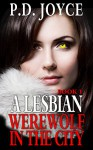 ROMANCE: Paranormal: A LESBIAN WEREWOLF IN THE CITY ** BOOK 1 ** (LGBT Lesbian Shifter Werewolf Romance ) ((Lesbian Gay Bisexual Transgender Paranormal Fantasy Short Stories)) - P.D. Joyce