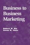Business to Business Marketing - Robert Bly, Susan K. Jones