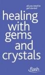 Healing with Gems and Crystals: Flash - Kristyna Arcarti