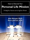 How to Discover Your Personal Life Mission - John Morgan, Steve Johnson