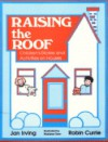 Raising the Roof: Children's Stories and Activities on Houses - Jan Irving, Robin Currie