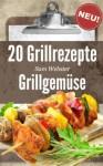 20 Grillrezepte Grillgemüse (German Edition) - Sam Webster, Hamann Verlag
