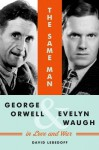 The Same Man: George Orwell and Evelyn Waugh in Love and War - David Lebedoff