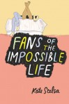 Fans of the Impossible Life - Kate Scelsa