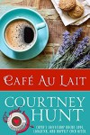 Cafe Au Lait (Cupid's Coffeeshop Book 5) - Courtney Hunt
