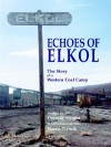 Echoes of Elkol, the Story of a Western Coal Camp - Dorothy Wright, Norris Tratnik