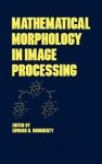 Mathematical Morphology in Image Processing - Dougherty