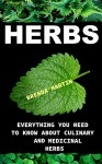Herbs: Everything You Need To Know About Medicinal And Culinary Herbs: (Growing Herbs, Herbs For Health And Healing, Herbs For Weight Loss, Herb Gardening) - Brenda Martin