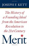 Merit: The History of a Founding Ideal from the American Revolution to the Twenty-First Century (American Institutions and Society) - Joseph F. Kett