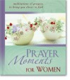 Prayer Moments for Women: Meditations and Prayers to Bring You Closer to God - Anonymous, Lila Empson, Inspirio