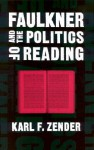 Faulkner and the Politics of Reading - Karl F. Zender