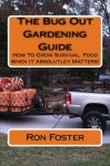 The Bug Out Gardening Guide: Growing Survival Food When It Absolutley Matters - Ron Foster