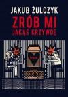 Zrób mi jakas krzywde (Polska wersja jezykowa) - Jakub Zulczyk