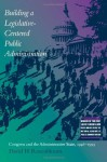 Building a Legislative-Centered Public Administration: Congress and the Administrative State, 1946-1999 - David H. Rosenbloom