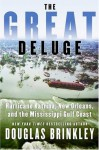 The Great Deluge: Hurricane Katrina, New Orleans, and the Mississippi Gulf Coast - Douglas Brinkley