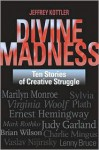 Divine Madness: Ten Stories of Creative Struggle - Jeffrey A. Kottler