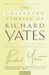 The Collected Stories - Richard Yates, Richard Russo