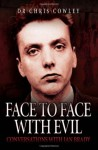 Face to Face with Evil: Conversations with Ian Brady - Chris Cowley