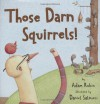 Those Darn Squirrels! - Adam Rubin, Daniel Salmieri