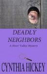 Deadly Neighbors (A River Valley Mystery) - Cynthia Hickey