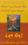When You Reach the End of Your Rope, Let Go! - Geoffrey Rose