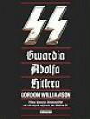 SS - gwardia Adolfa Hitlera. Pełna historia Schutzstaffel od ulicznych bojówek do Waffen-SS - Gordon Williamson