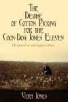 The Demise of Cotton Picking for the Coon-Dog Jones Eleven: One Funeral We Were Happy to Attend - Vera Jones