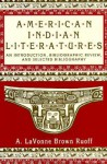 American Indian Literatures: An Introduction, Bibliographic Review, And Selected Bibliography - A. Lavonne Brown Ruoff