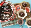 Sticky, Chewy, Messy, Gooey Treats for Kids - Jill O'Connor