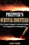 PREPPER'S SURVIVAL ESSENTIALS: The Urban Prepper's Survival Guide To Prepping For Emergencies (Preppers Survival Guide, Prepper's Pantry, Survival Essentials, ... Preppers Guide, Prepper Supplies, Prepper - Scott David