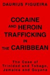 Cocaine and Heroin Trafficking in the Caribbean: The Case of Trinidad and Tobago, Jamaica and Guyana - Daurius Figueira