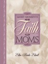 Quiet Moments Of Faith For Moms (Quiet Moments For Moms) - Ellen Banks Elwell