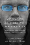 Misreading Scripture with Western Eyes: Removing Cultural Blinders to Better Understand the Bible - E. Randolph Richards, Brandon J. O'Brien