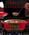 A Year in Lucy's Kitchen: Seasonal Recipes and Memorable Meals - Lucy Waverman