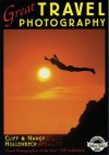 Great Travel Photography - Cliff Hollenbeck, Nancy Hollenbeck