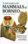 A Field Guide to the Mammals of Borneo - Junaidi Payne, Charles M. Francis, Karen Phillipps