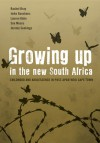 Growing Up in the New South Africa: Childhood and Adolescence in Post-Apartheid Cape Town - Rachel Bray, Lauren Kahn, Jeremy Seekings, Imke Gooskens, Sue Moses