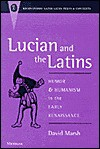 Lucian and the Latins: Humor and Humanism in the Early Renaissance - David Marsh