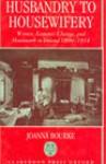 Husbandry to Housewifery: Women, Economic Change, and Housework in Ireland, 1890-1914 - Joanna Bourke