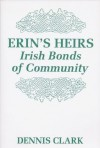 Erin's Heirs: Irish Bonds of Community - Dennis Clark