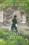 The Uninvited Guests by Jones, Sadie (2013) Paperback - Sadie Jones