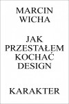 Jak przestałem kochać design - Marcin Wicha