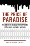 The Price of Paradise: The Costs of Inequality and a Vision for a More Equitable America - David Dante Troutt