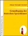 Grundlegung der deutschen Sprachkunst (German Edition) - Johann Christoph Gottsched