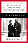 Sisters in Law: How Sandra Day O'Connor and Ruth Bader Ginsburg Went to the Supreme Court and Changed the World - Linda R. Hirshman