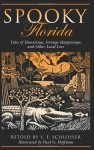 Spooky Florida: Tales Of Hauntings, Strange Happenings, And Other Local Lore - S. E. E. Schlosser, Paul Hoffman