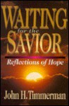 Waiting for the Savior: Reflections of Hope - John H. Timmerman