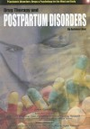 Drug Therapy and Postpartum Disorders (Psychiatric Disorders, Drugs & Psychology for the Mind and Body) - Autumn Libal