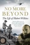 No More Beyond: The Life of Hubert Wilkins - Simon Nasht