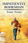 Impatiently Bohemian - Terry Temes